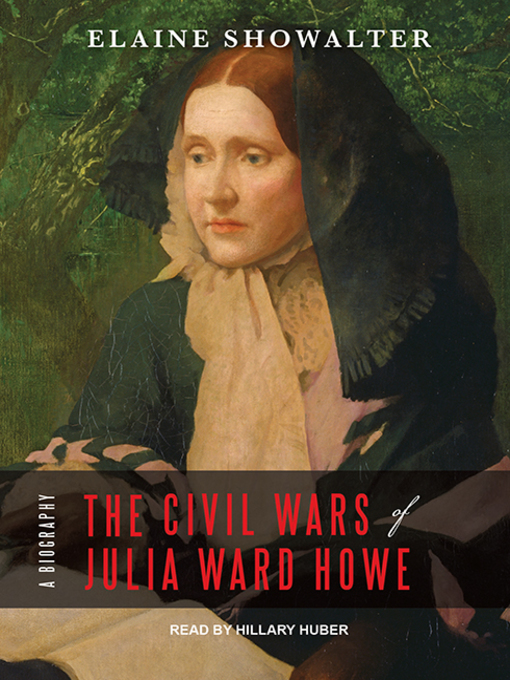Title details for The Civil Wars of Julia Ward Howe by Elaine Showalter - Available
